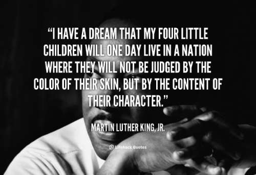 1145673838-quote-Martin-Luther-King-Jr_-i-have-a-dream-that-my-four-88416